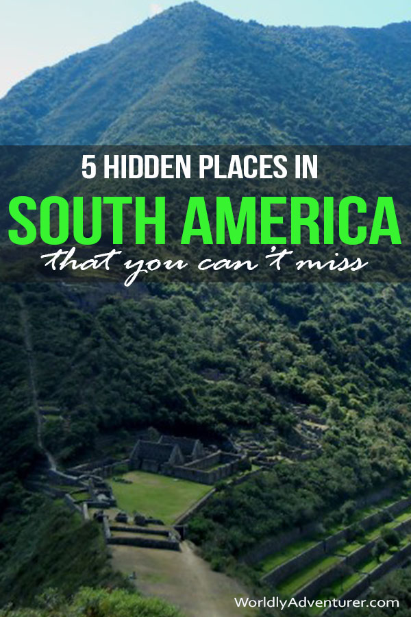 Get off the gringo trail and see South America differently with these five hidden places to visit in South America and tricks for traveling like a local - not a gringo! #southamericatravel #gringotrail #hiking #peru #argentina #colombia #bolivia #placestovisit